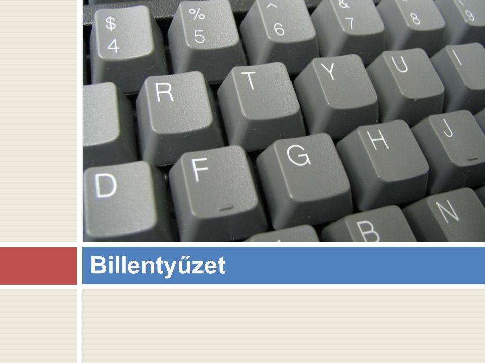 Angol neve: keyboard (Úgy kell mondani, hogy :kíbord.) Ritkábban, de nevezzük még klaviatúrának és tasztatúrának is.