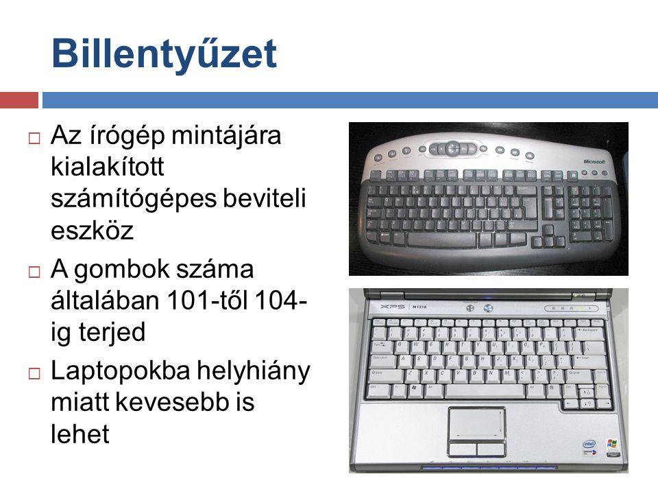 Billentyűzet  Az írógép mintájára kialakított számítógépes beviteli eszköz  A gombok száma általában 101-től 104- ig terjed  Laptopokba helyhiány miatt kevesebb is lehet