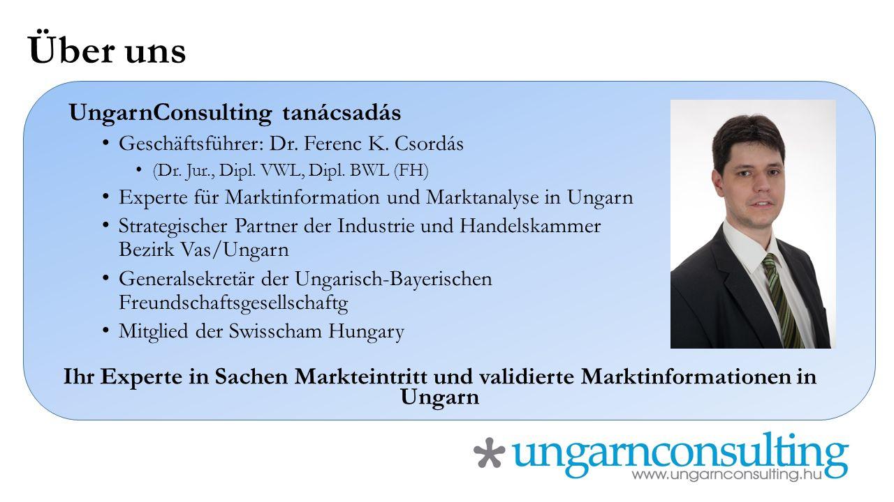 Über uns UngarnConsulting tanácsadás Geschäftsführer: Dr. Ferenc K. Csordás (Dr. Jur., Dipl. VWL, Dipl. BWL (FH) Experte für Marktinformation und Mark