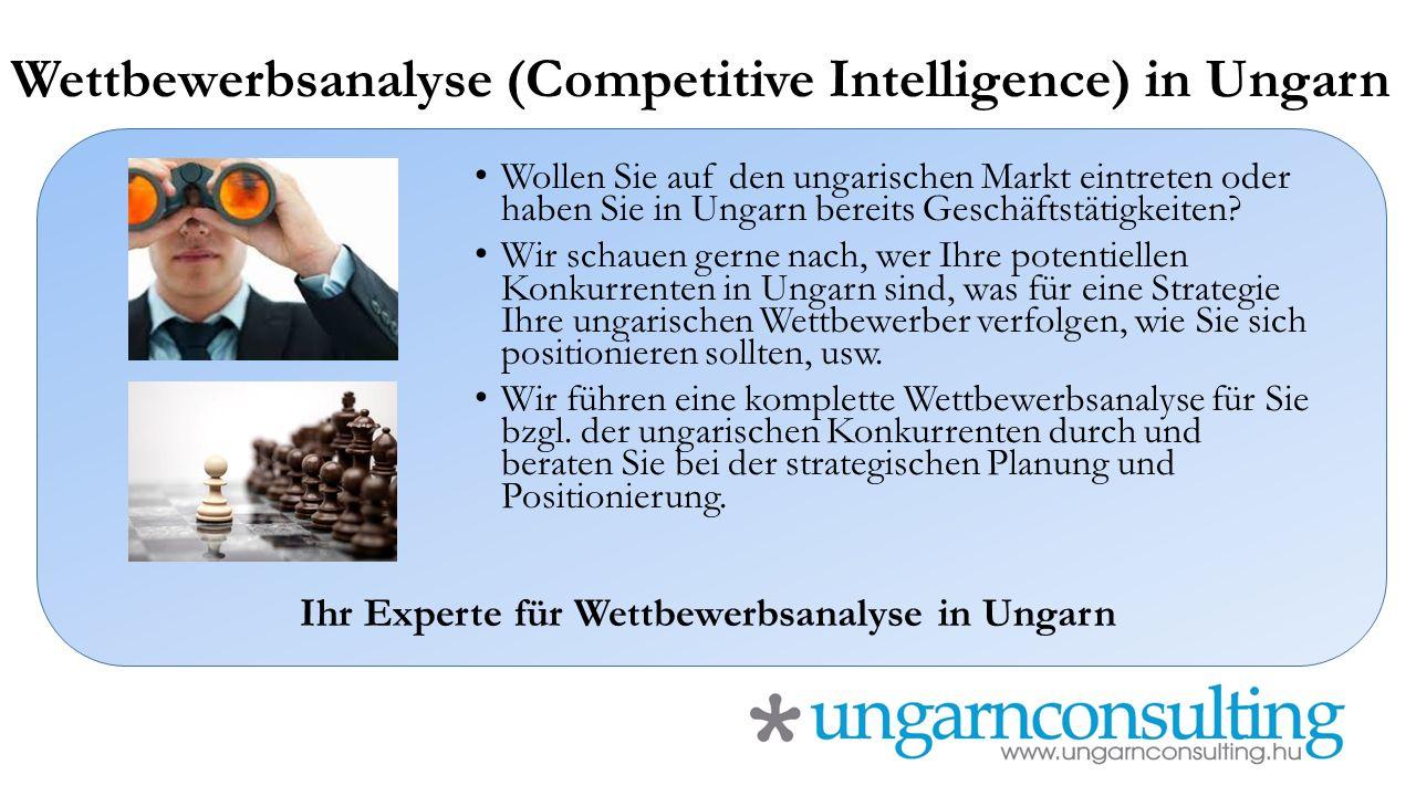 Wettbewerbsanalyse (Competitive Intelligence) in Ungarn Wollen Sie auf den ungarischen Markt eintreten oder haben Sie in Ungarn bereits Geschäftstätigkeiten.