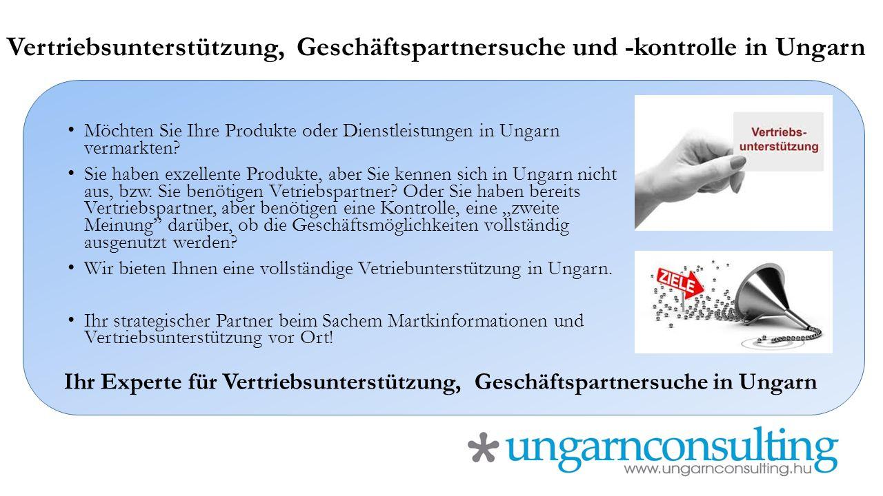 Vertriebsunterstützung, Geschäftspartnersuche und -kontrolle in Ungarn Möchten Sie Ihre Produkte oder Dienstleistungen in Ungarn vermarkten? Sie haben