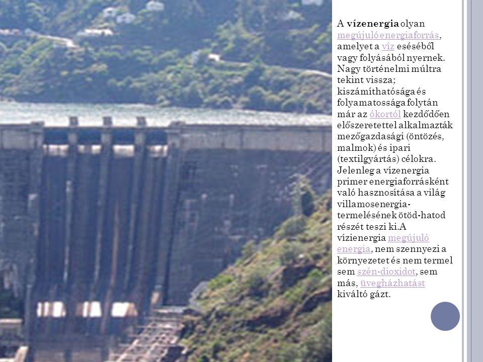A vízenergia olyan megújuló energiaforrás, amelyet a víz eséséből vagy folyásából nyernek.