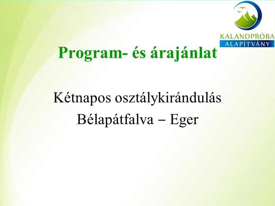 Program- és árajánlat Kétnapos osztálykirándulás Bélapátfalva ‒ Eger