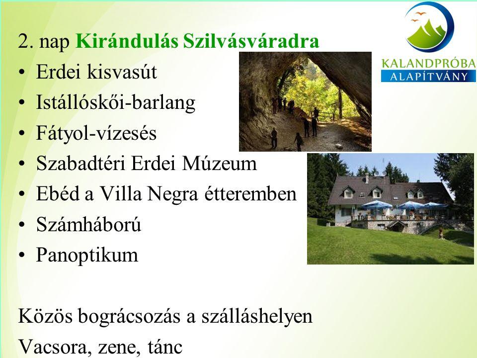 2. nap Kirándulás Szilvásváradra Erdei kisvasút Istállóskői-barlang Fátyol-vízesés Szabadtéri Erdei Múzeum Ebéd a Villa Negra étteremben Számháború Pa
