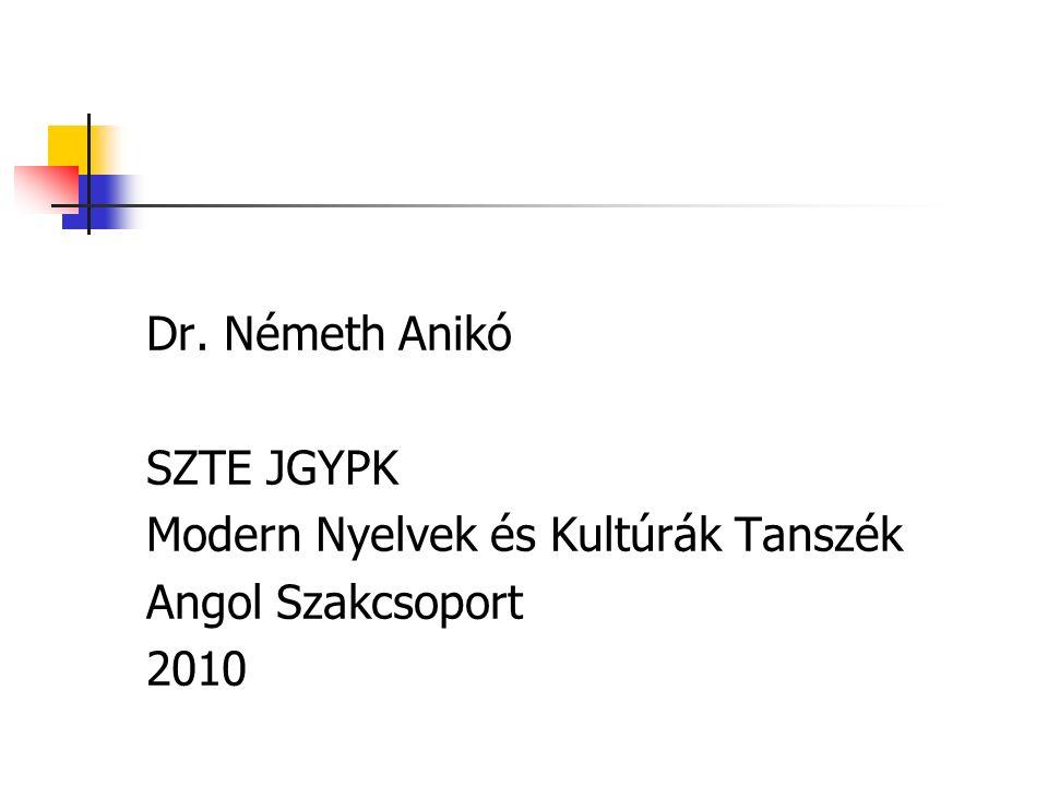 Dr. Németh Anikó SZTE JGYPK Modern Nyelvek és Kultúrák Tanszék Angol Szakcsoport 2010
