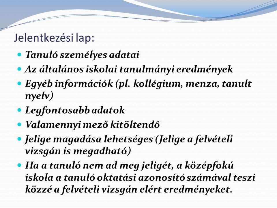 Jelentkezési lap: Tanuló személyes adatai Az általános iskolai tanulmányi eredmények Egyéb információk (pl.