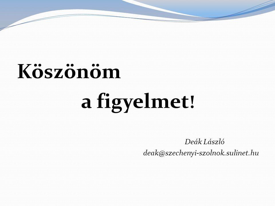 Köszönöm a figyelmet ! Deák László deak@szechenyi-szolnok.sulinet.hu