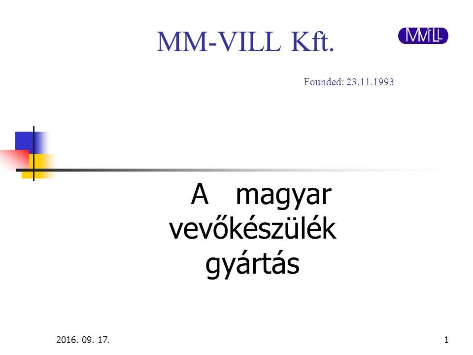 2016. 09. 17.1 MM-VILL Kft. Founded: 23.11.1993 A magyar vevőkészülék gyártás