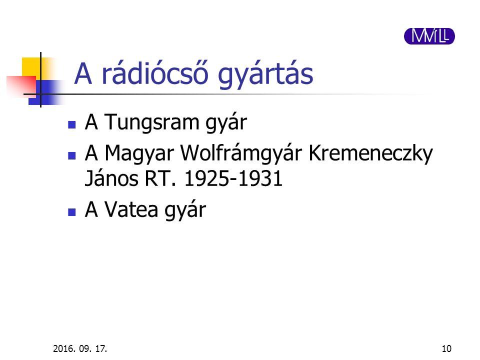 A rádiócső gyártás A Tungsram gyár A Magyar Wolfrámgyár Kremeneczky János RT. 1925-1931 A Vatea gyár 2016. 09. 17.10
