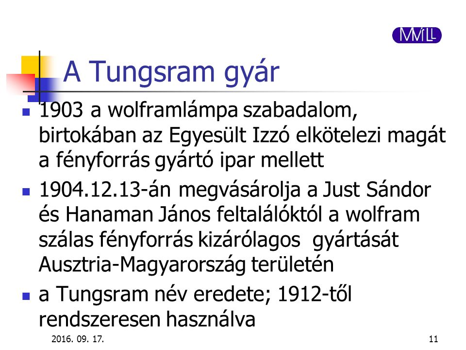 A Tungsram gyár 1903 a wolframlámpa szabadalom, birtokában az Egyesült Izzó elkötelezi magát a fényforrás gyártó ipar mellett 1904.12.13-án megvásárol