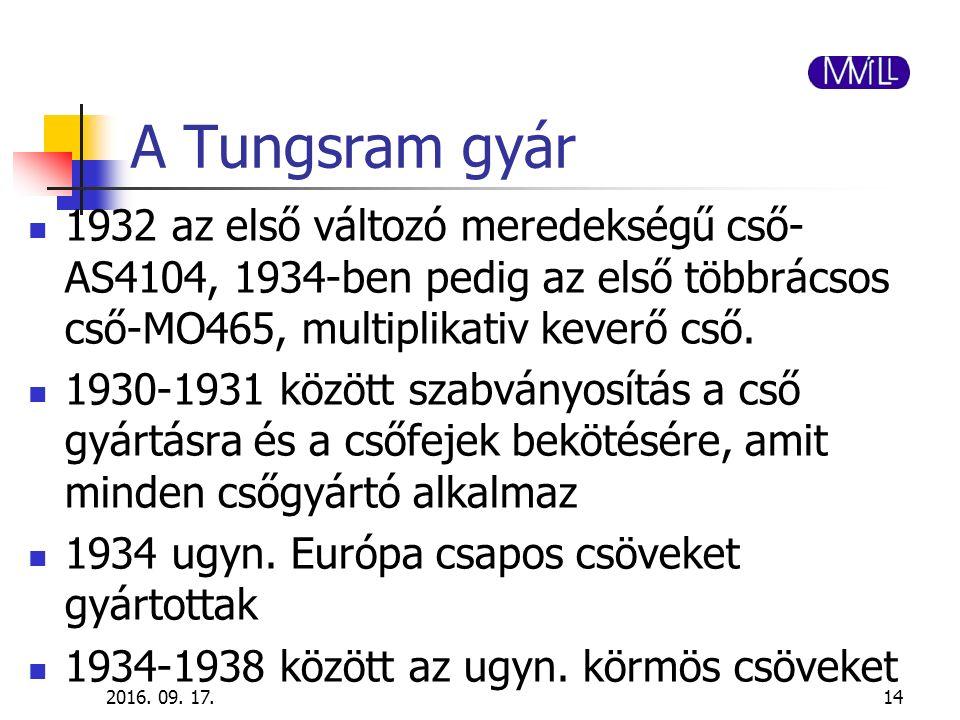 A Tungsram gyár 1932 az első változó meredekségű cső- AS4104, 1934-ben pedig az első többrácsos cső-MO465, multiplikativ keverő cső. 1930-1931 között