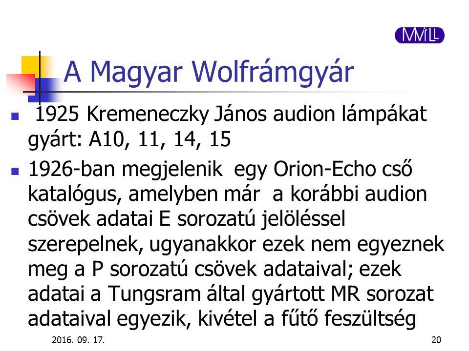 A Magyar Wolfrámgyár 1925 Kremeneczky János audion lámpákat gyárt: A10, 11, 14, 15 1926-ban megjelenik egy Orion-Echo cső katalógus, amelyben már a ko