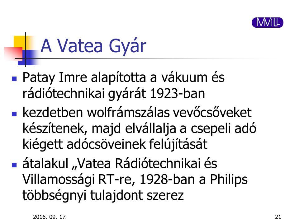 A Vatea Gyár Patay Imre alapította a vákuum és rádiótechnikai gyárát 1923-ban kezdetben wolfrámszálas vevőcsőveket készítenek, majd elvállalja a csepe