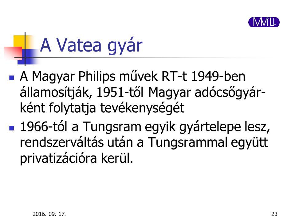 A Vatea gyár A Magyar Philips művek RT-t 1949-ben államosítják, 1951-től Magyar adócsőgyár- ként folytatja tevékenységét 1966-tól a Tungsram egyik gyá