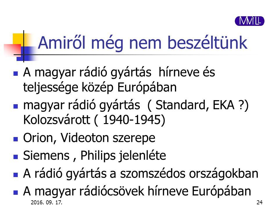 Amiről még nem beszéltünk A magyar rádió gyártás hírneve és teljessége közép Európában magyar rádió gyártás ( Standard, EKA ?) Kolozsvárott ( 1940-194