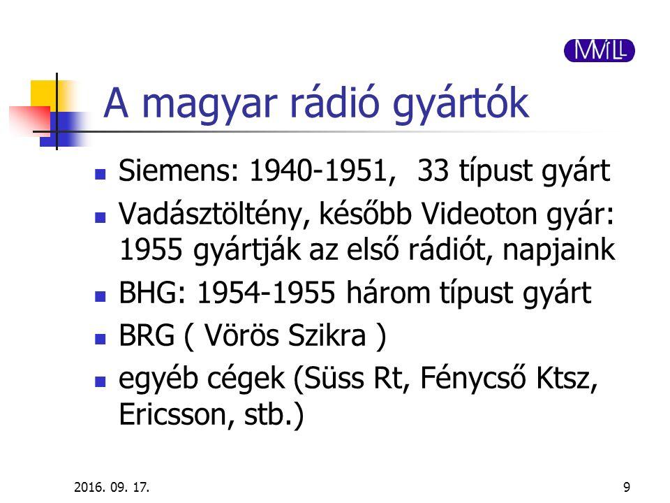 A magyar rádió gyártók Siemens: 1940-1951, 33 típust gyárt Vadásztöltény, később Videoton gyár: 1955 gyártják az első rádiót, napjaink BHG: 1954-1955