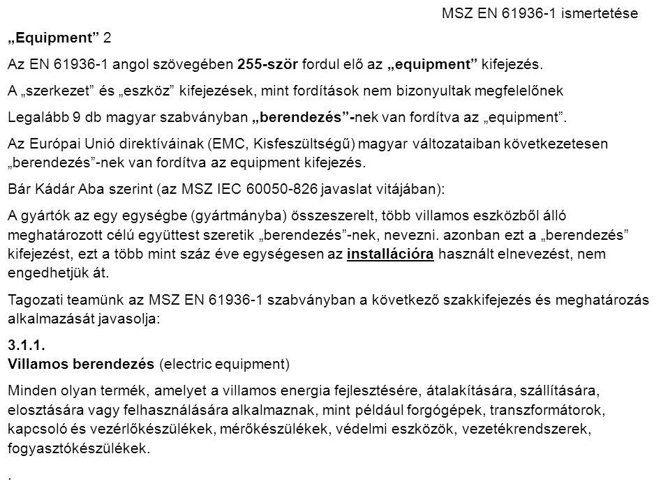 """MSZ EN 61936 ‑ 1 ismertetése """"Equipment"""" 2 Az EN 61936-1 angol szövegében 255-ször fordul elő az """"equipment"""" kifejezés. A """"szerkezet"""" és """"eszköz"""" kife"""