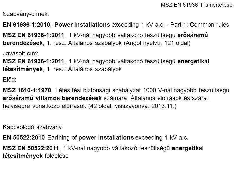 Szabvány-címek: EN 61936-1:2010, Power installations exceeding 1 kV a.c. - Part 1: Common rules MSZ EN 61936-1:2011, 1 kV-nál nagyobb váltakozó feszül