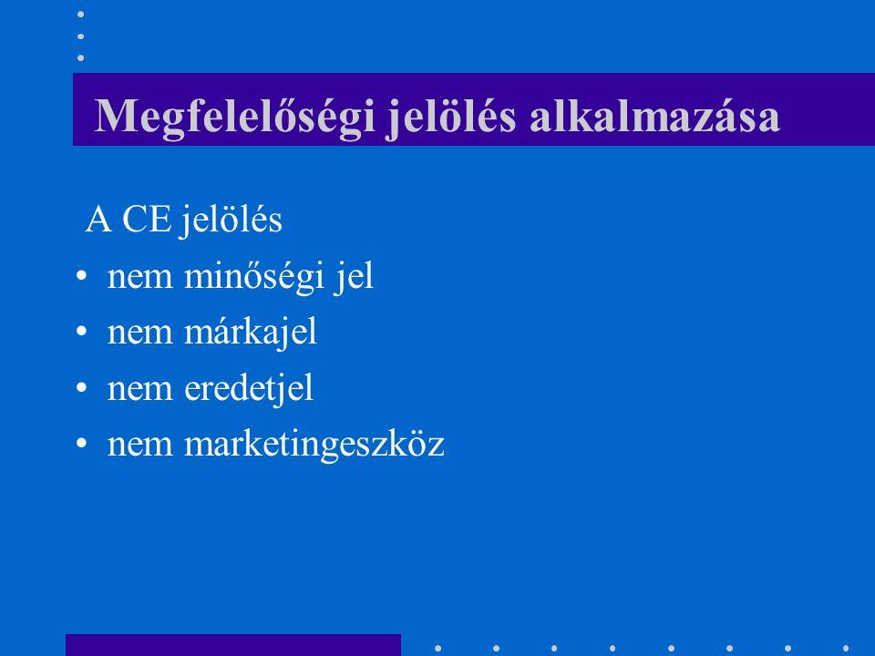 Megfelelőségi jelölés alkalmazása A CE jelölés nem minőségi jel nem márkajel nem eredetjel nem marketingeszköz