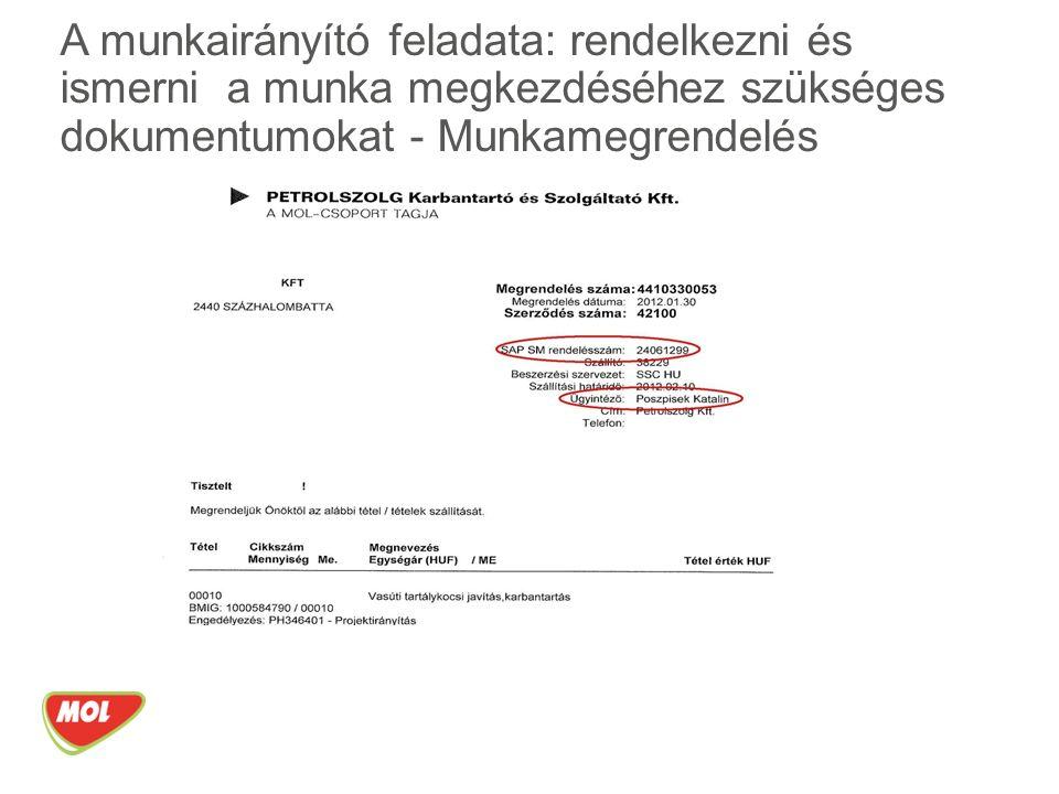 Munkamegrendelés főbb tartalma: SAP SM rendelésszám: egy munkára vonatkozik Megrendelésszám: egy adott SM számon belül több megrendelés is lehetséges, különböző munkákra Kivitelező adatai A megrendelt munka rövid megnevezése A munkairányító feladata: rendelkezni és ismerni a munka megkezdéséhez szükséges dokumentumokat - Munkamegrendelés
