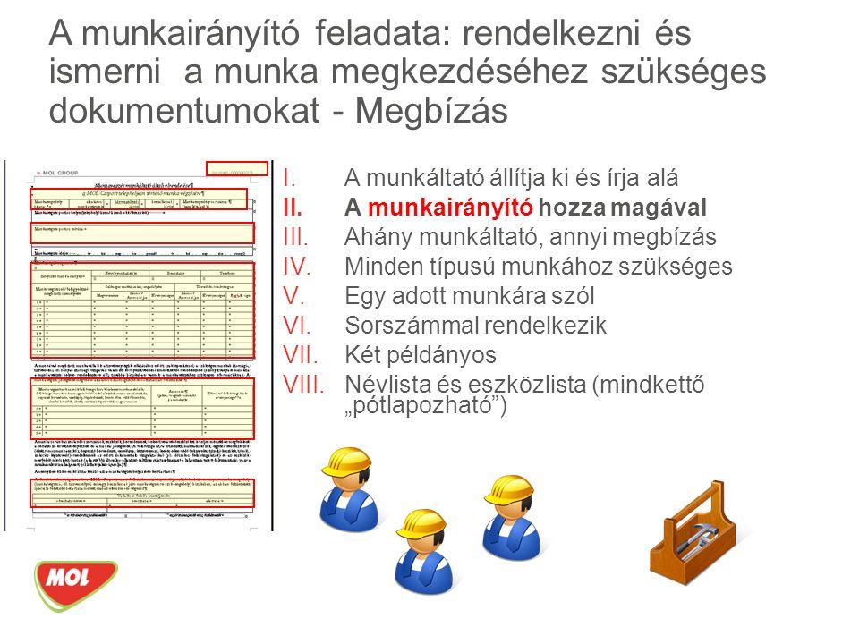 """I.A munkáltató állítja ki és írja alá II.A munkairányító hozza magával III.Ahány munkáltató, annyi megbízás IV.Minden típusú munkához szükséges V.Egy adott munkára szól VI.Sorszámmal rendelkezik VII.Két példányos VIII.Névlista és eszközlista (mindkettő """"pótlapozható ) A munkairányító feladata: rendelkezni és ismerni a munka megkezdéséhez szükséges dokumentumokat - Megbízás"""