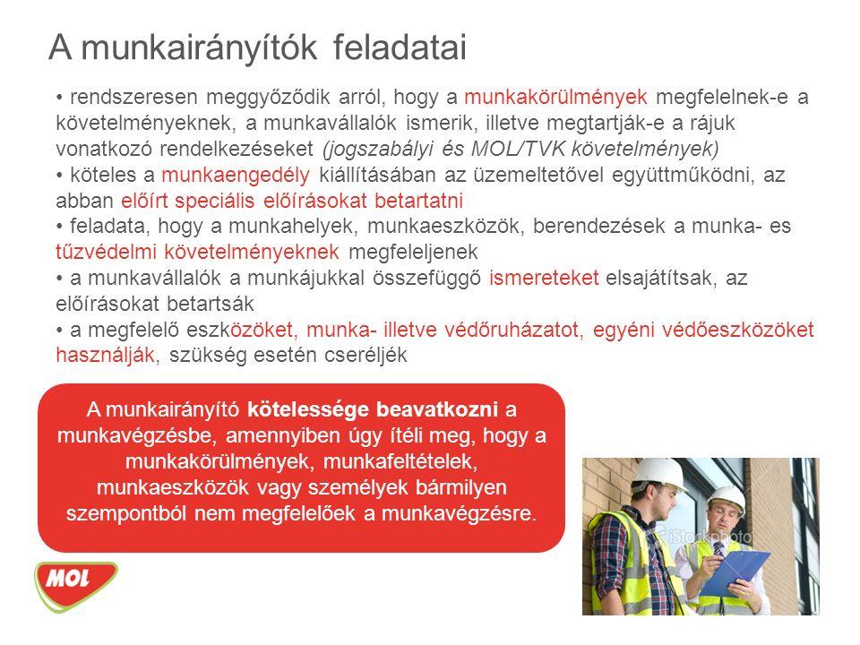 A munkairányítók feladatai rendszeresen meggyőződik arról, hogy a munkakörülmények megfelelnek-e a követelményeknek, a munkavállalók ismerik, illetve megtartják-e a rájuk vonatkozó rendelkezéseket (jogszabályi és MOL/TVK követelmények) köteles a munkaengedély kiállításában az üzemeltetővel együttműködni, az abban előírt speciális előírásokat betartatni feladata, hogy a munkahelyek, munkaeszközök, berendezések a munka- es tűzvédelmi követelményeknek megfeleljenek a munkavállalók a munkájukkal összefüggő ismereteket elsajátítsak, az előírásokat betartsák a megfelelő eszközöket, munka- illetve védőruházatot, egyéni védőeszközöket használják, szükség esetén cseréljék A munkairányító kötelessége beavatkozni a munkavégzésbe, amennyiben úgy ítéli meg, hogy a munkakörülmények, munkafeltételek, munkaeszközök vagy személyek bármilyen szempontból nem megfelelőek a munkavégzésre.