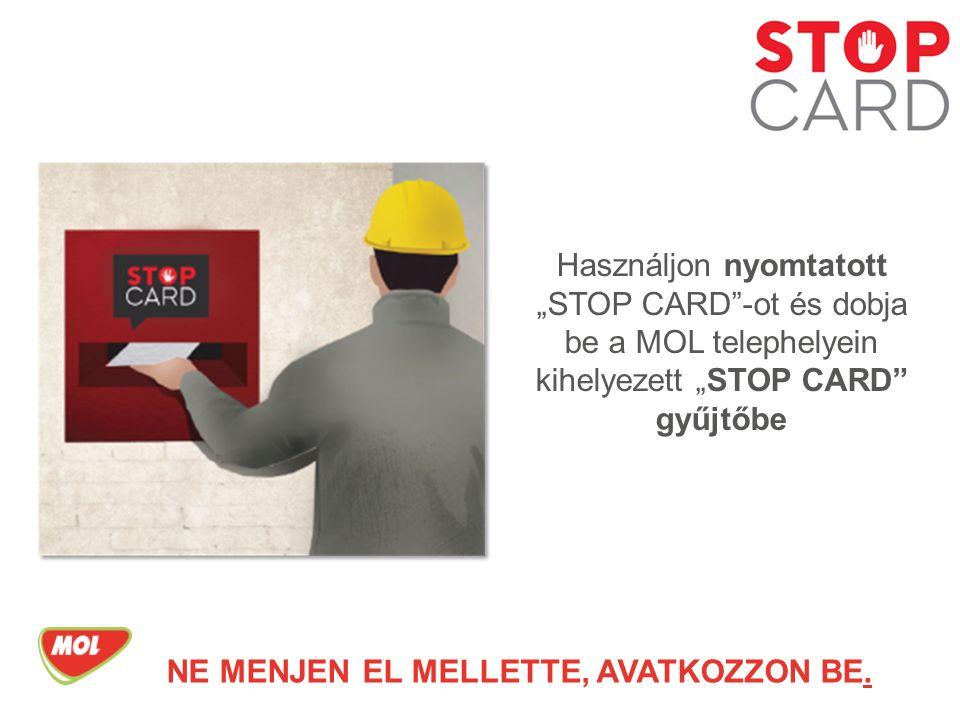 """Használjon nyomtatott """"STOP CARD -ot és dobja be a MOL telephelyein kihelyezett """"STOP CARD gyűjtőbe NE MENJEN EL MELLETTE, AVATKOZZON BE."""