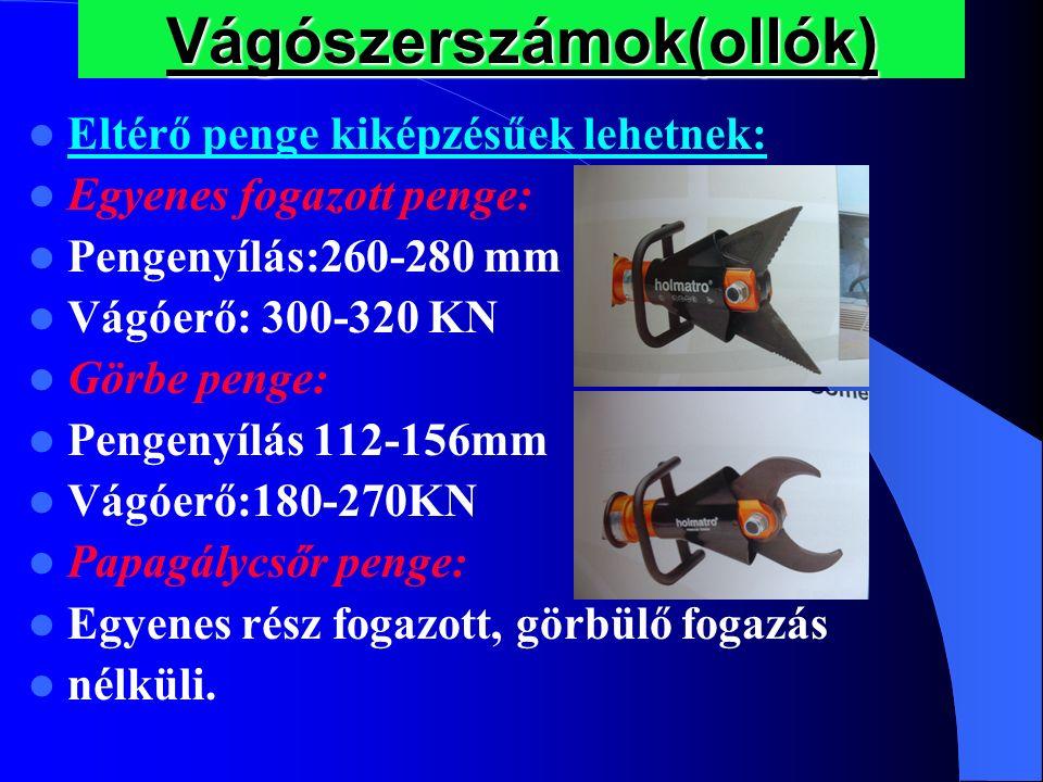 Vágószerszámok(ollók) Eltérő penge kiképzésűek lehetnek: Egyenes fogazott penge: Pengenyílás:260-280 mm Vágóerő: 300-320 KN Görbe penge: Pengenyílás 1