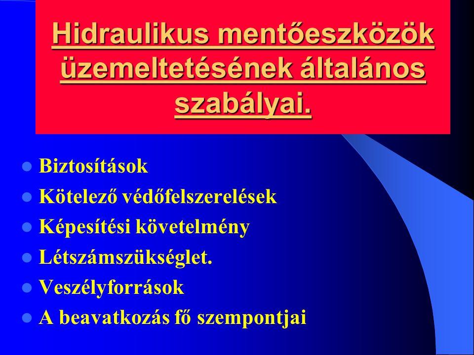 Hidraulikus mentőeszközök üzemeltetésének általános szabályai. Biztosítások Kötelező védőfelszerelések Képesítési követelmény Létszámszükséglet. Veszé