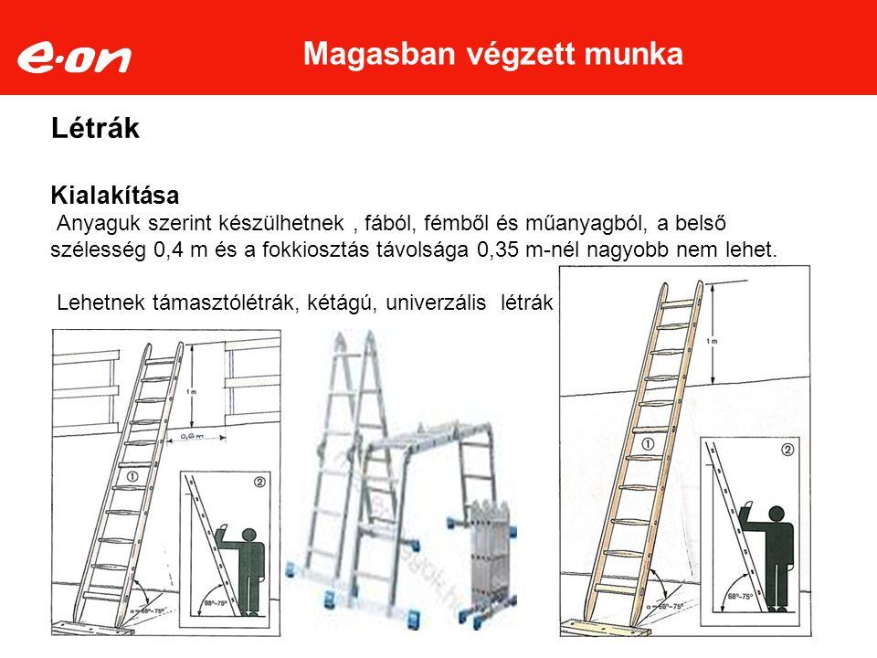 Létrák Kialakítása Anyaguk szerint készülhetnek, fából, fémből és műanyagból, a belső szélesség 0,4 m és a fokkiosztás távolsága 0,35 m-nél nagyobb nem lehet.