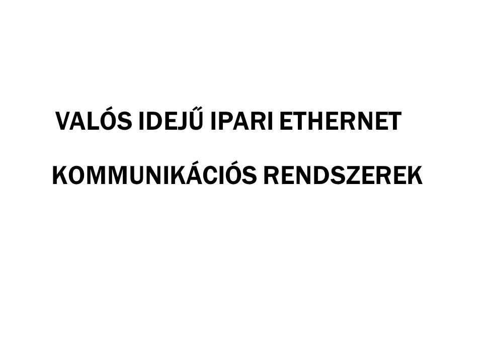 VALÓS IDEJŰ IPARI ETHERNET KOMMUNIKÁCIÓS RENDSZEREK