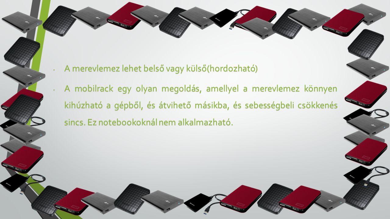 A merevlemez lehet belső vagy külső(hordozható) A merevlemez lehet belső vagy külső(hordozható) A mobilrack egy olyan megoldás, amellyel a merevlemez könnyen kihúzható a gépből, és átvihető másikba, és sebességbeli csökkenés sincs.