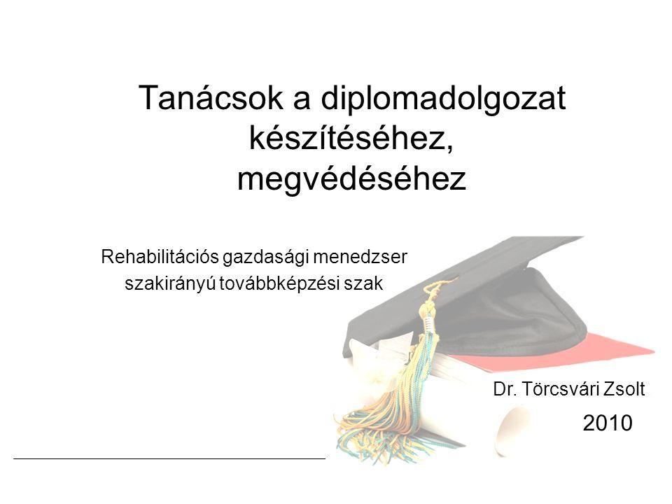 Tanácsok a diplomadolgozat készítéséhez, megvédéséhez Rehabilitációs gazdasági menedzser szakirányú továbbképzési szak 2010 Dr.