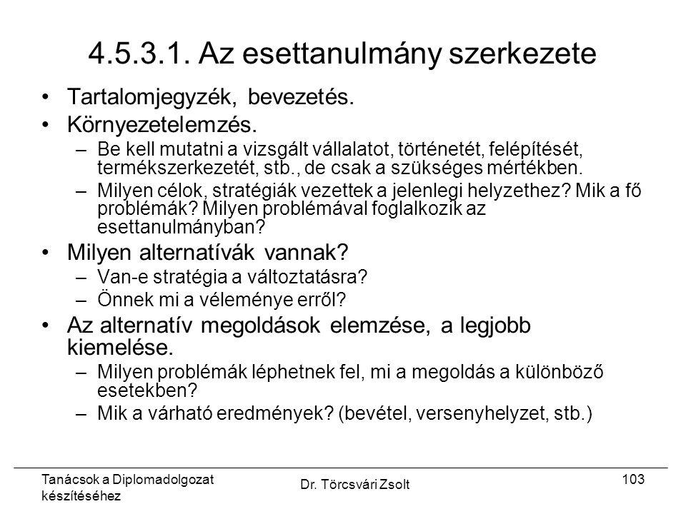 Tanácsok a Diplomadolgozat készítéséhez Dr. Törcsvári Zsolt 103 4.5.3.1.