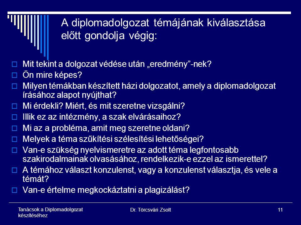 Dr. Törcsvári Zsolt11 Tanácsok a Diplomadolgozat készítéséhez A diplomadolgozat témájának kiválasztása előtt gondolja végig:  Mit tekint a dolgozat v