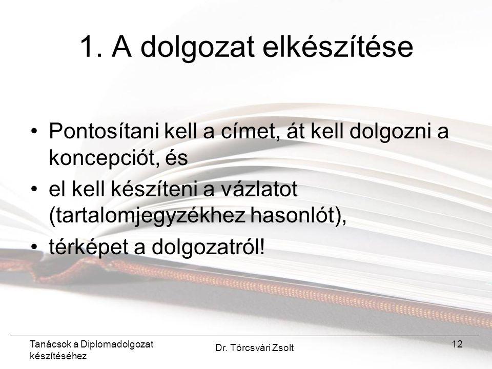 Tanácsok a Diplomadolgozat készítéséhez Dr. Törcsvári Zsolt 12 1.