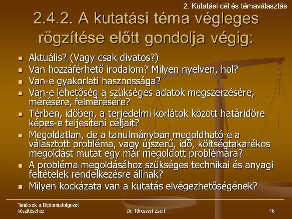Tanácsok a Diplomadolgozat készítéséhezDr. Törcsvári Zsolt46 2.4.2.
