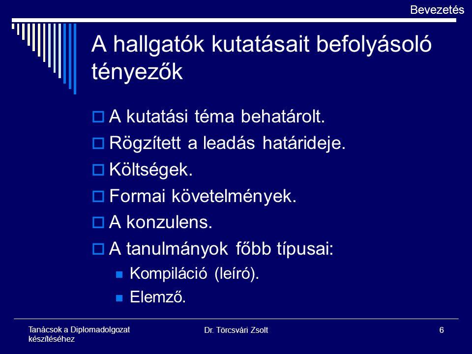 Dr. Törcsvári Zsolt6 Tanácsok a Diplomadolgozat készítéséhez A hallgatók kutatásait befolyásoló tényezők  A kutatási téma behatárolt.  Rögzített a l