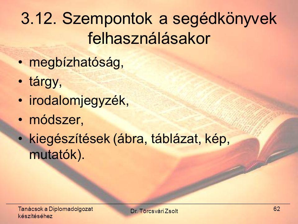 Tanácsok a Diplomadolgozat készítéséhez Dr. Törcsvári Zsolt 62 3.12.