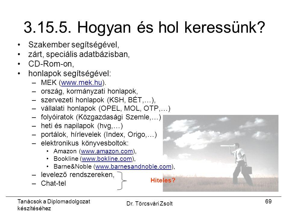 Tanácsok a Diplomadolgozat készítéséhez Dr. Törcsvári Zsolt 69 3.15.5.