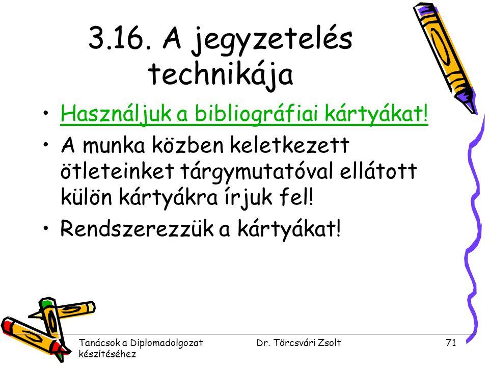 Tanácsok a Diplomadolgozat készítéséhez Dr. Törcsvári Zsolt71 3.16.