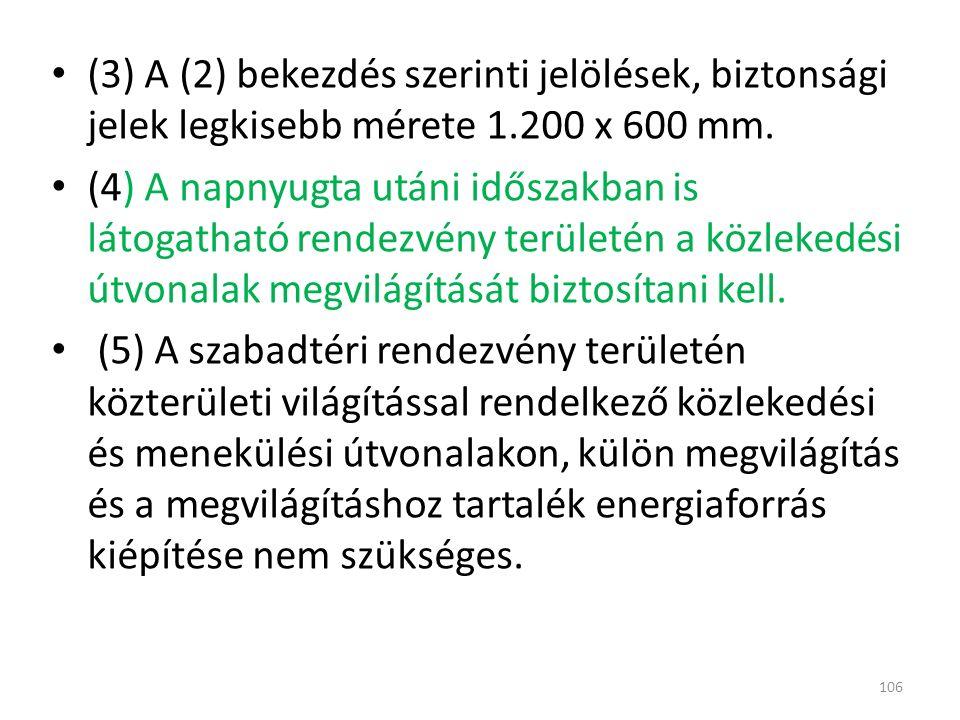 (3) A (2) bekezdés szerinti jelölések, biztonsági jelek legkisebb mérete 1.200 x 600 mm.