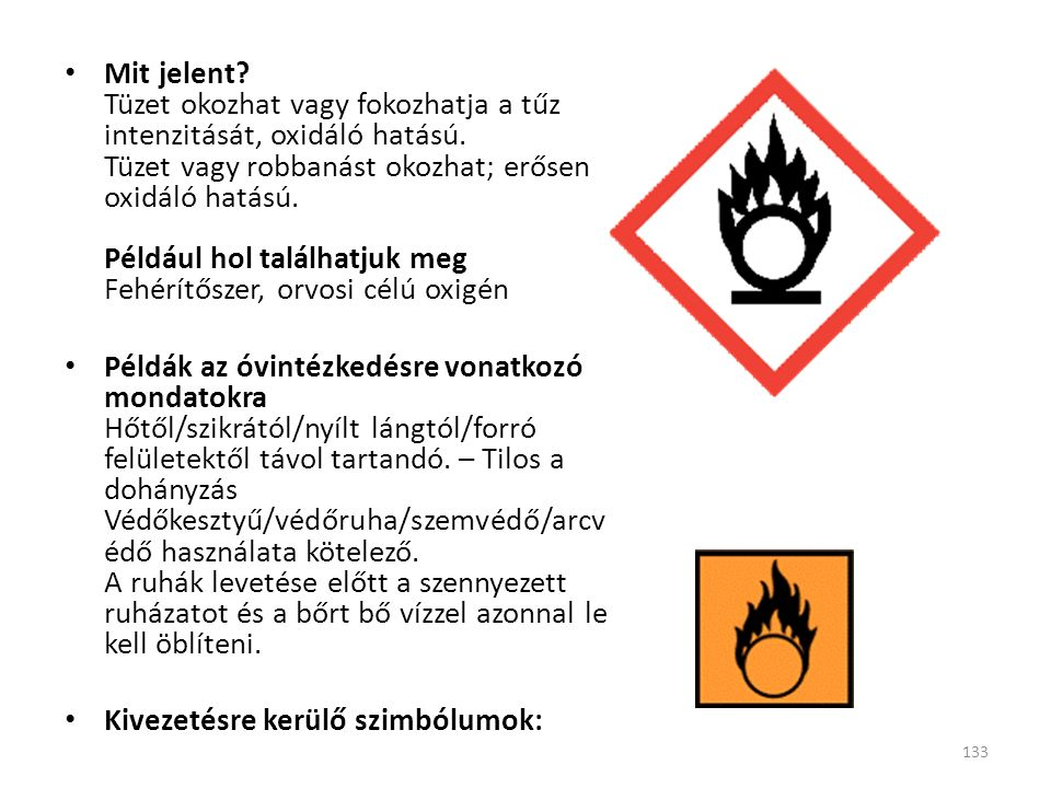 Mit jelent? Tüzet okozhat vagy fokozhatja a tűz intenzitását, oxidáló hatású. Tüzet vagy robbanást okozhat; erősen oxidáló hatású. Például hol találha