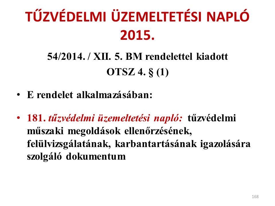 TŰZVÉDELMI ÜZEMELTETÉSI NAPLÓ 2015. 54/2014. / XII. 5. BM rendelettel kiadott OTSZ 4. § (1) E rendelet alkalmazásában: 181. tűzvédelmi üzemeltetési na