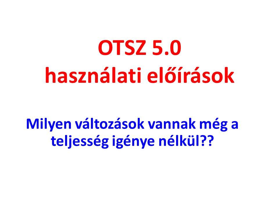 OTSZ 5.0 használati előírások Milyen változások vannak még a teljesség igénye nélkül??
