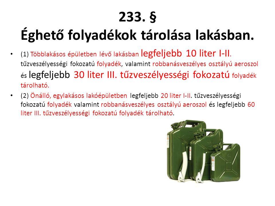 (1) Többlakásos épületben lévő lakásban legfeljebb 10 liter I-II. tűzveszélyességi fokozatú folyadék, valamint robbanásveszélyes osztályú aeroszol és