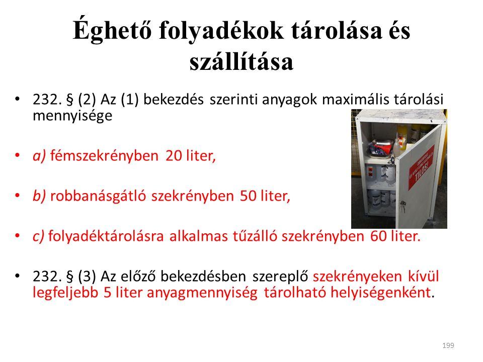 232. § (2) Az (1) bekezdés szerinti anyagok maximális tárolási mennyisége a) fémszekrényben 20 liter, b) robbanásgátló szekrényben 50 liter, c) folyad