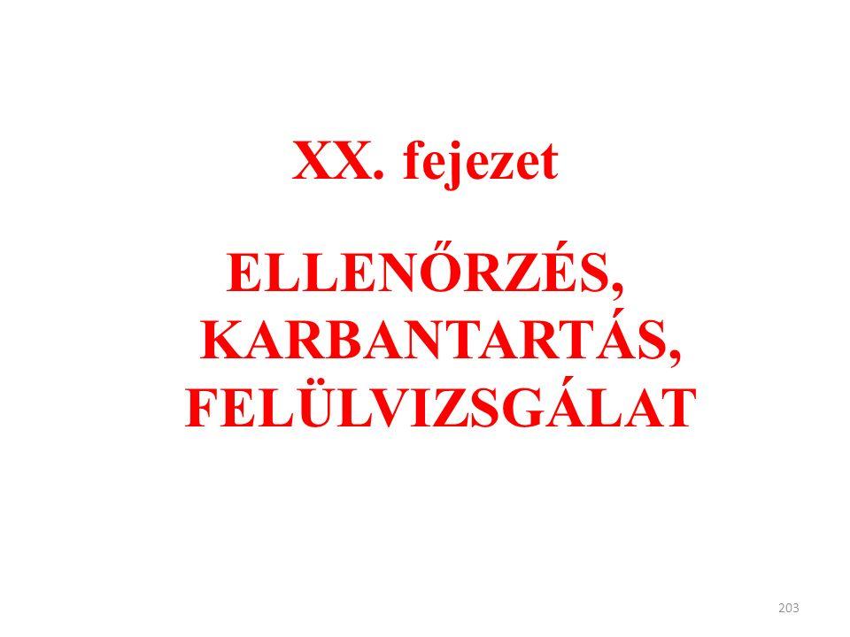 XX. fejezet ELLENŐRZÉS, KARBANTARTÁS, FELÜLVIZSGÁLAT 203