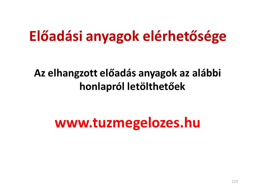 Előadási anyagok elérhetősége Az elhangzott előadás anyagok az alábbi honlapról letölthetőek www.tuzmegelozes.hu 214