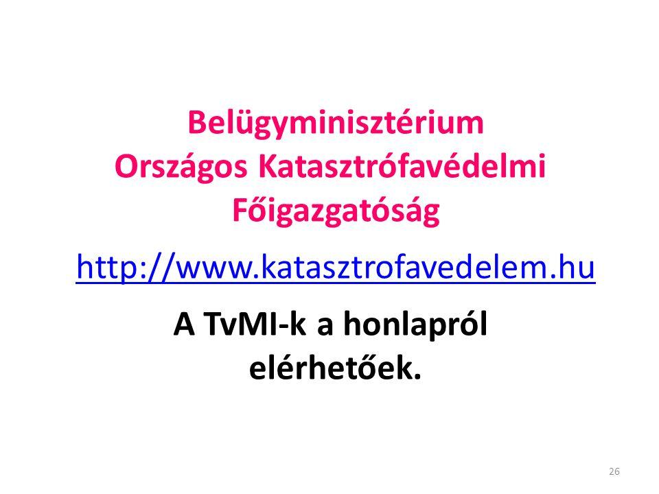 26 Belügyminisztérium Országos Katasztrófavédelmi Főigazgatóság http://www.katasztrofavedelem.hu A TvMI-k a honlapról elérhetőek.